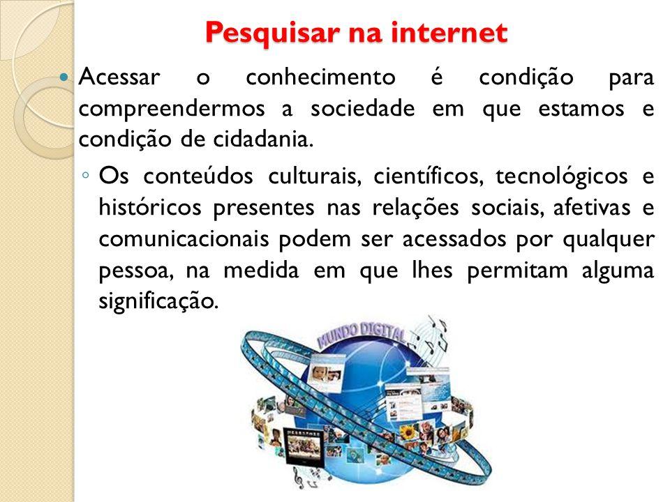 Pesquisar na internet Acessar o conhecimento é condição para compreendermos a sociedade em que estamos e condição de cidadania.