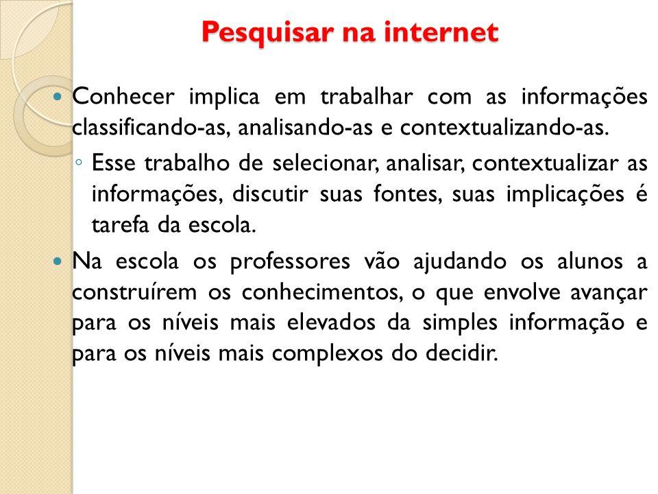 Pesquisar na internet Conhecer implica em trabalhar com as informações classificando-as, analisando-as e contextualizando-as.