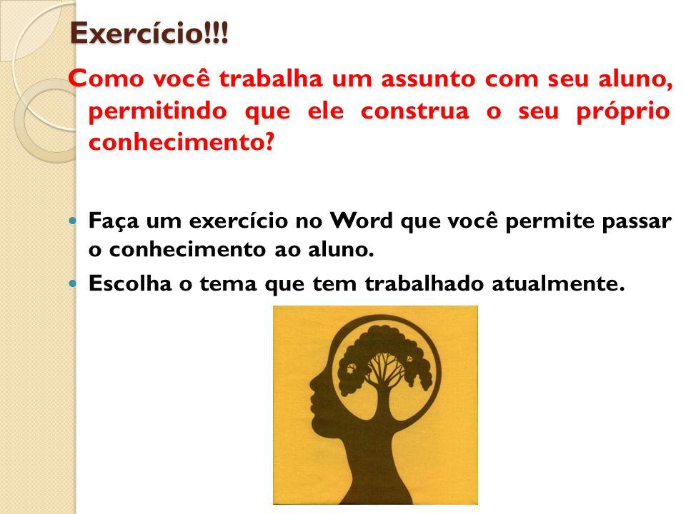 Exercício!!! Como você trabalha um assunto com seu aluno, permitindo que ele construa o seu próprio conhecimento