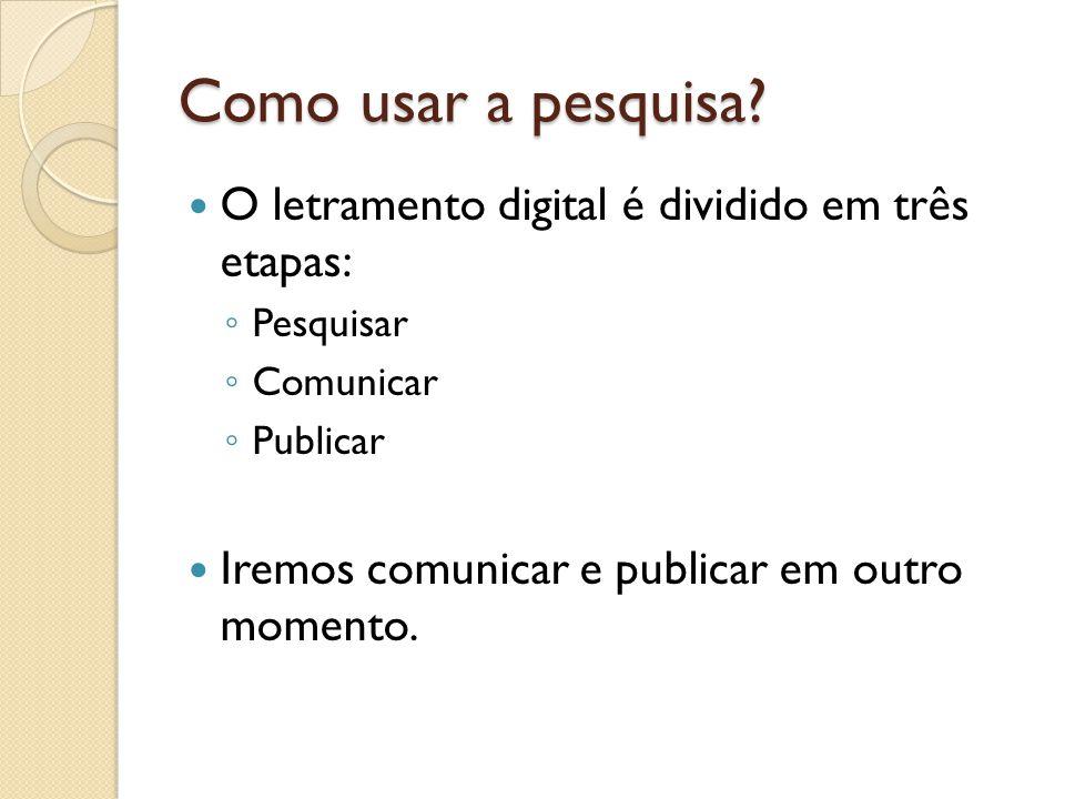 Como usar a pesquisa O letramento digital é dividido em três etapas: