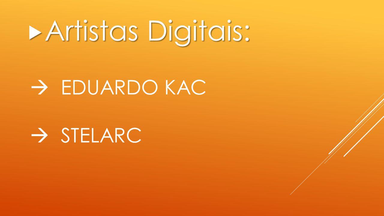 Artistas Digitais:  Eduardo kac  Stelarc