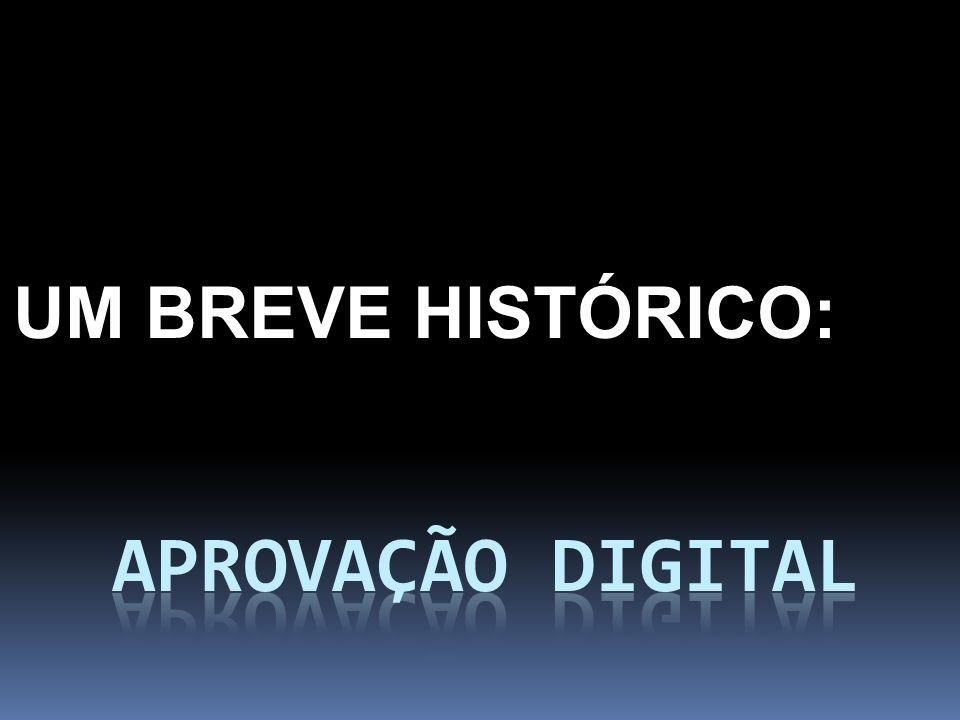 UM BREVE HISTÓRICO: APROVAÇÃO DIGITAL