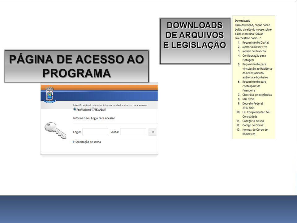 DOWNLOADS DE ARQUIVOS E LEGISLAÇÃO PÁGINA DE ACESSO AO PROGRAMA
