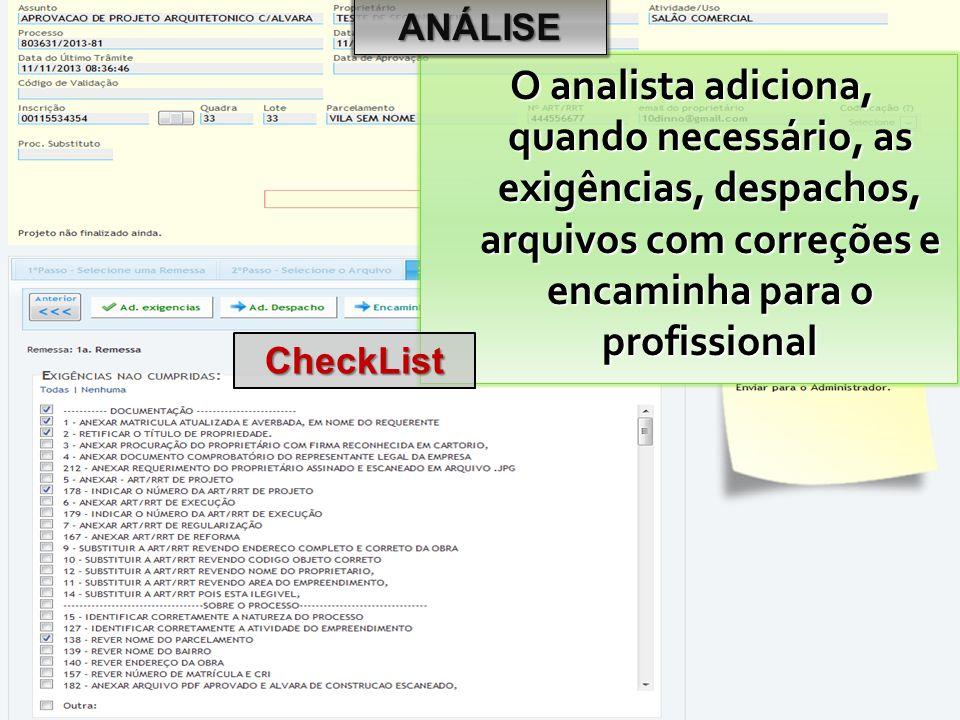 ANÁLISE O analista adiciona, quando necessário, as exigências, despachos, arquivos com correções e encaminha para o profissional.