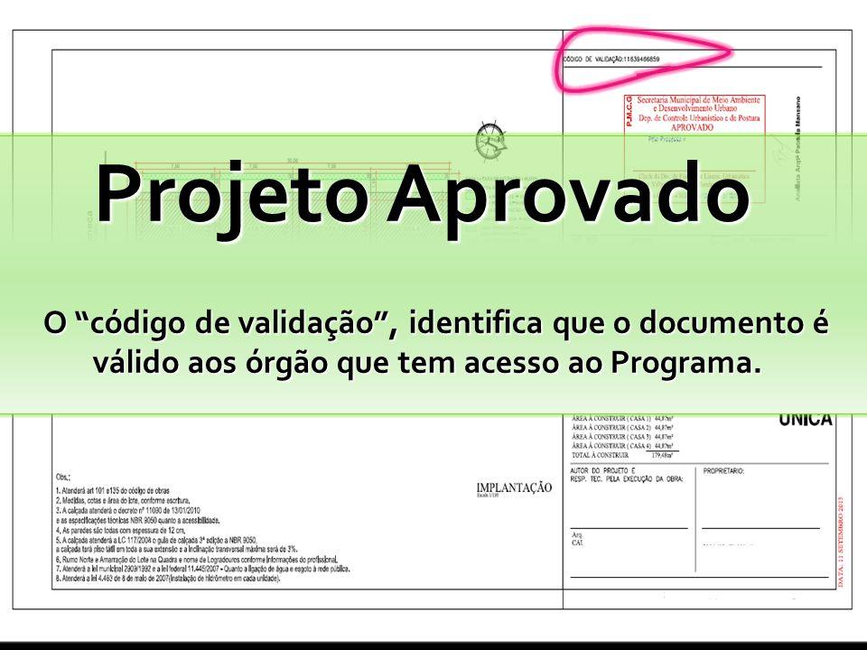 Projeto Aprovado O código de validação , identifica que o documento é válido aos órgão que tem acesso ao Programa.
