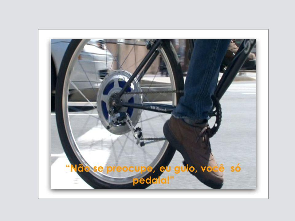 Não se preocupe, eu guio, você só pedala!