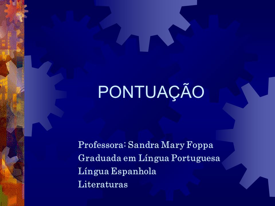 PONTUAÇÃO Professora: Sandra Mary Foppa Graduada em Língua Portuguesa