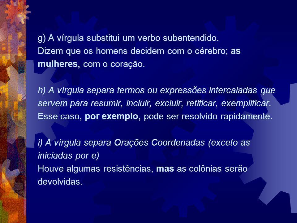 g) A vírgula substitui um verbo subentendido.