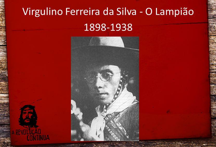 Virgulino Ferreira da Silva - O Lampião 1898-1938