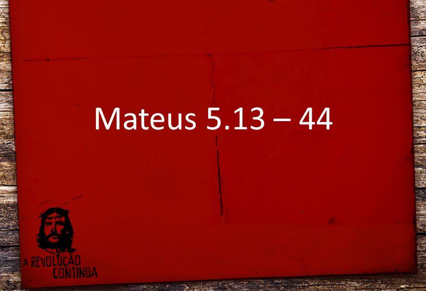 Mateus 5.13 – 44