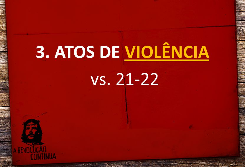 3. ATOS DE VIOLÊNCIA vs. 21-22