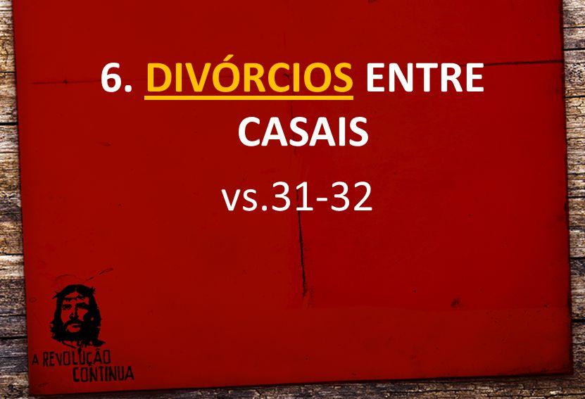 6. DIVÓRCIOS ENTRE CASAIS vs.31-32