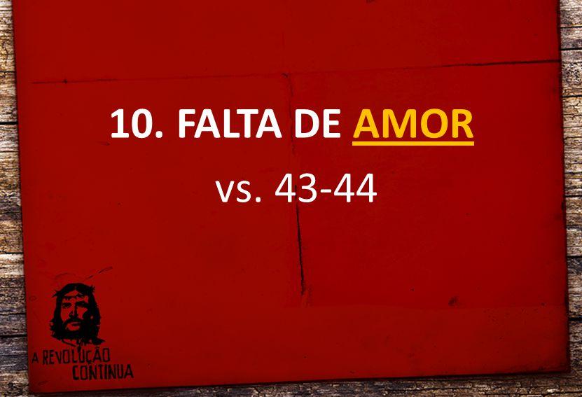 10. FALTA DE AMOR vs. 43-44