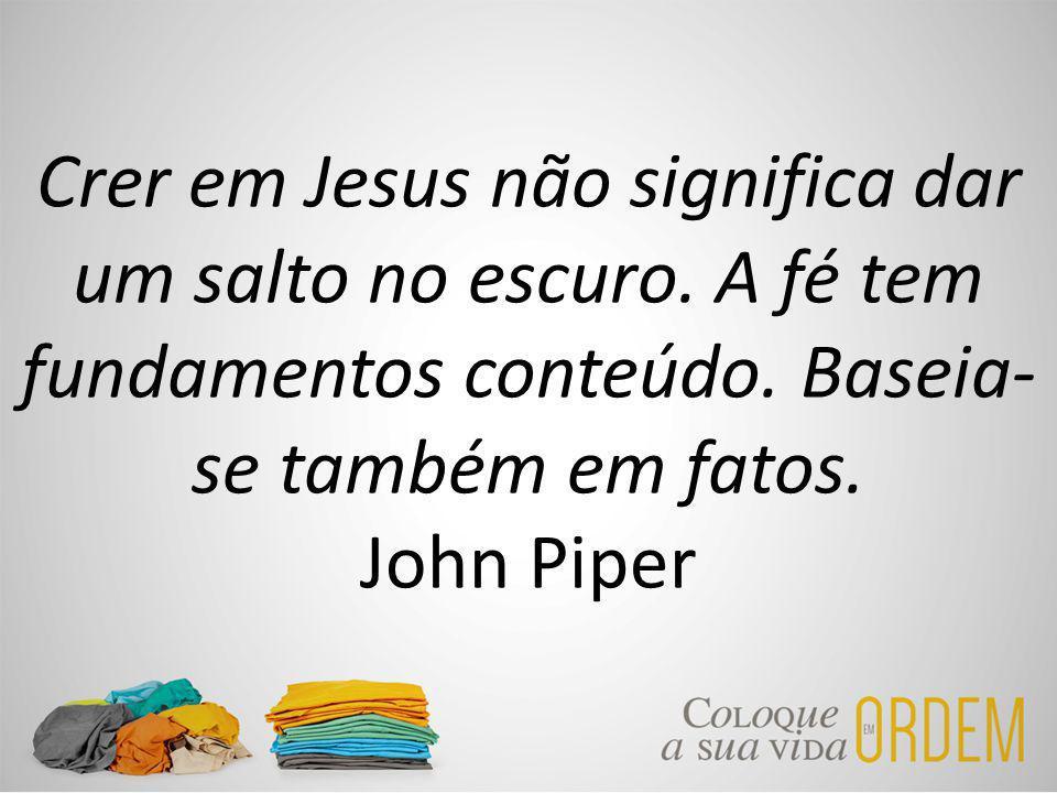 Crer em Jesus não significa dar um salto no escuro