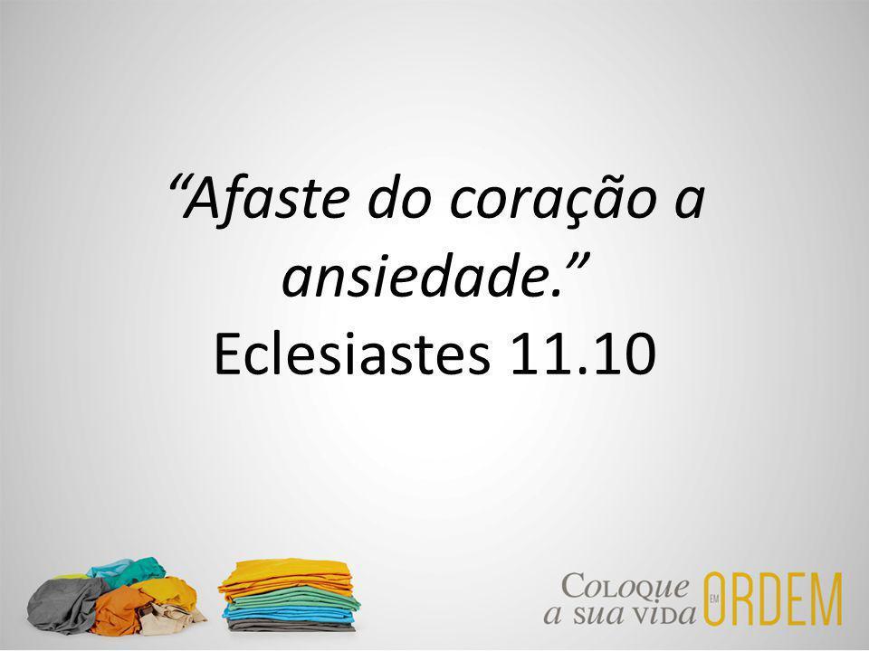 Afaste do coração a ansiedade. Eclesiastes 11.10