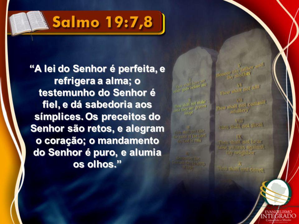 A lei do Senhor é perfeita, e refrigera a alma; o testemunho do Senhor é fiel, e dá sabedoria aos símplices.