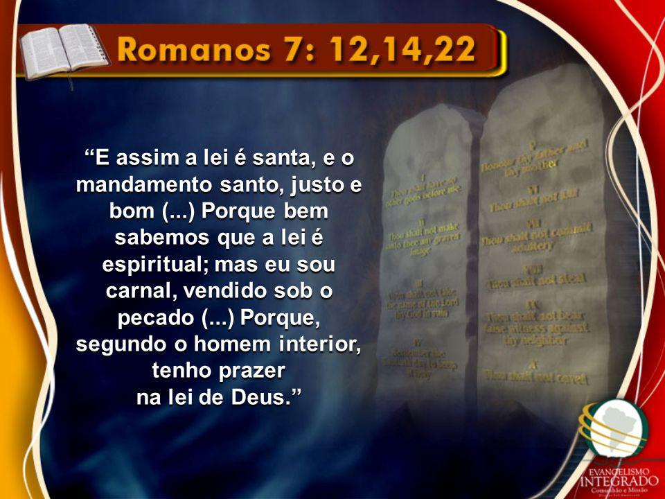 E assim a lei é santa, e o mandamento santo, justo e bom (