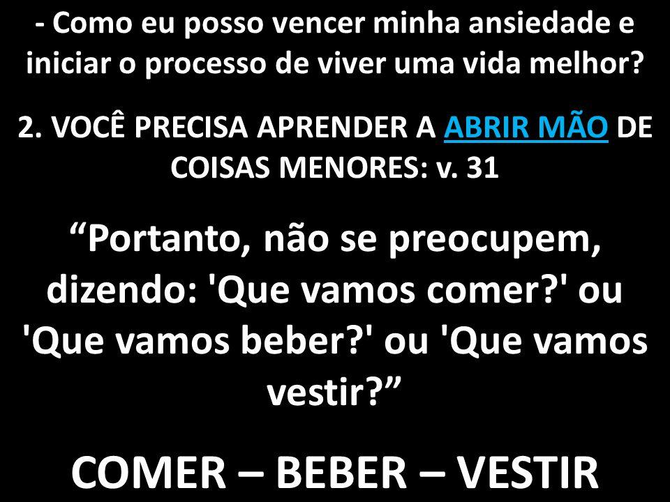 2. VOCÊ PRECISA APRENDER A ABRIR MÃO DE COISAS MENORES: v. 31