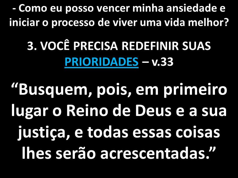 3. VOCÊ PRECISA REDEFINIR SUAS PRIORIDADES – v.33