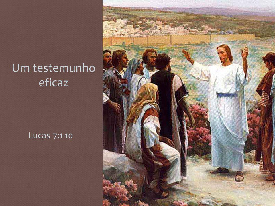 Um testemunho eficaz Lucas 7:1-10