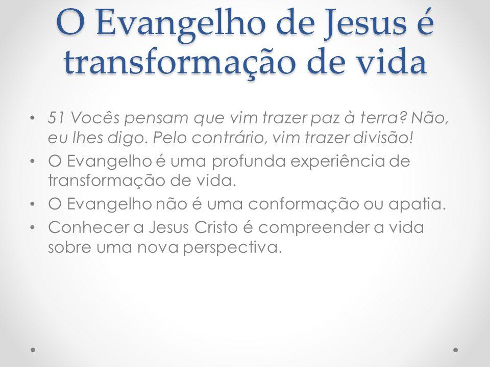 O Evangelho de Jesus é transformação de vida