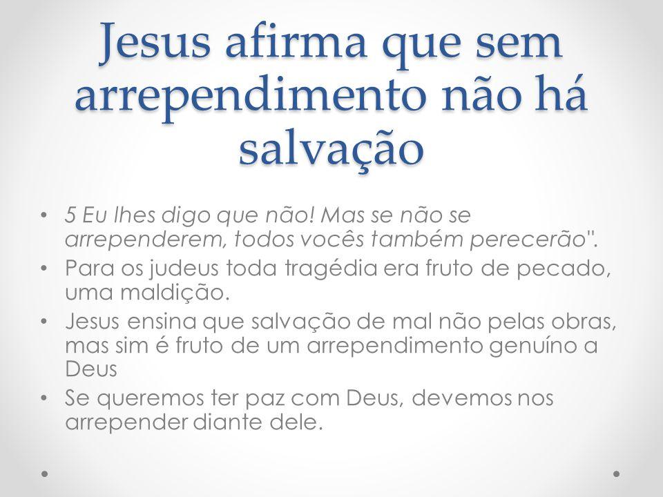 Jesus afirma que sem arrependimento não há salvação