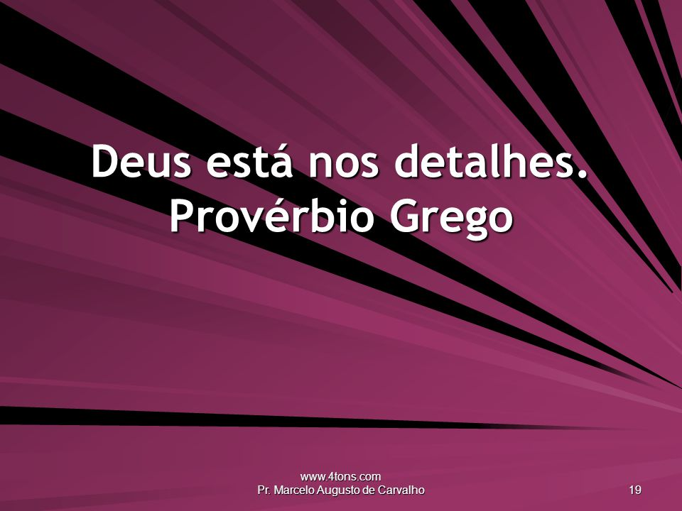 Deus está nos detalhes. Provérbio Grego
