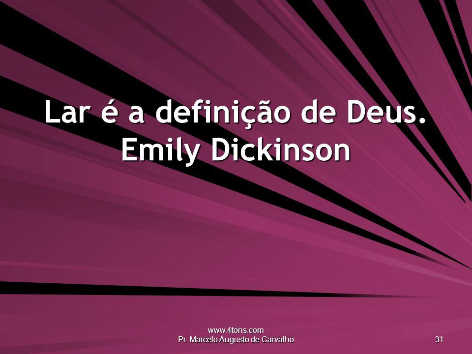 Lar é a definição de Deus. Emily Dickinson