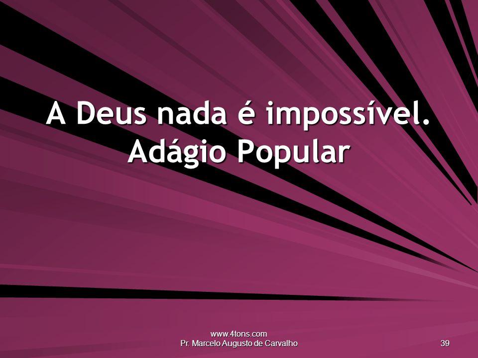 A Deus nada é impossível. Adágio Popular