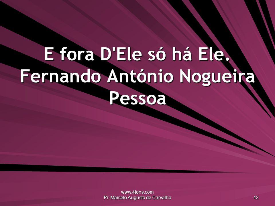 E fora D Ele só há Ele. Fernando António Nogueira Pessoa