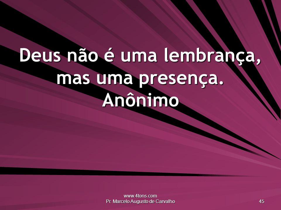 Deus não é uma lembrança, mas uma presença. Anônimo