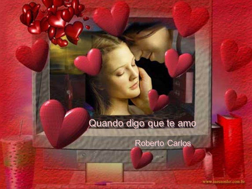 Quando digo que te amo Roberto Carlos