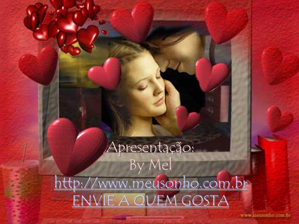 Apresentação: By Mel http://www.meusonho.com.br ENVIE A QUEM GOSTA