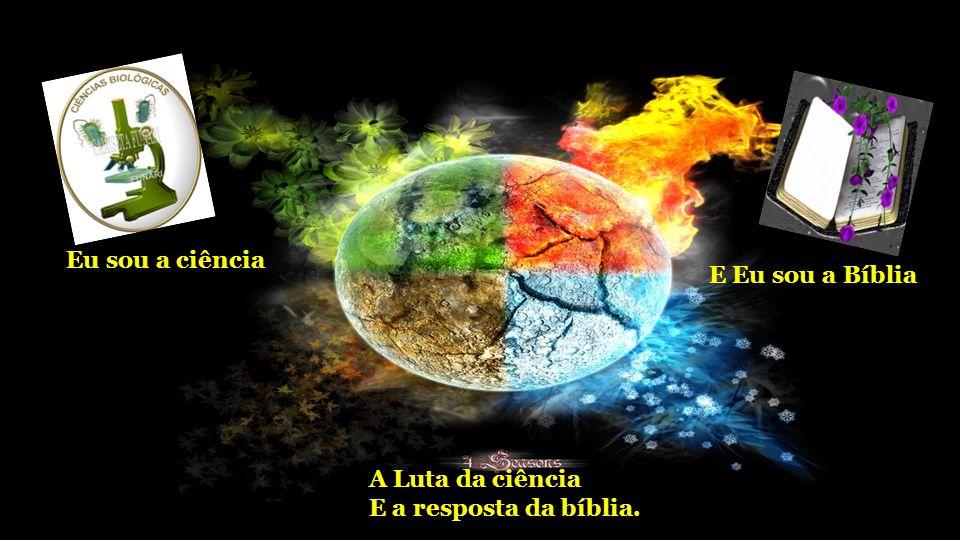 Eu sou a ciência E Eu sou a Bíblia A Luta da ciência E a resposta da bíblia.