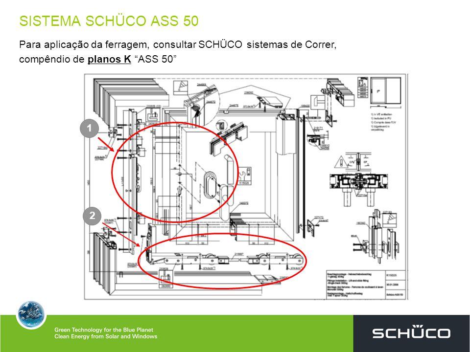 SISTEMA SCHÜCO ASS 50 Para aplicação da ferragem, consultar SCHÜCO sistemas de Correr, compêndio de planos K ASS 50