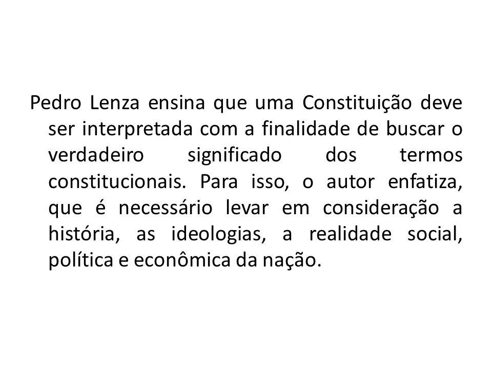 Pedro Lenza ensina que uma Constituição deve ser interpretada com a finalidade de buscar o verdadeiro significado dos termos constitucionais.