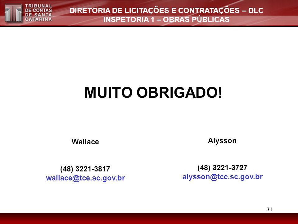 MUITO OBRIGADO! Wallace Alysson (48) 3221-3727 (48) 3221-3817