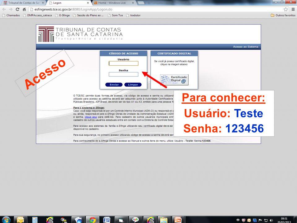 Acesso Para conhecer: Usuário: Teste Senha: 123456