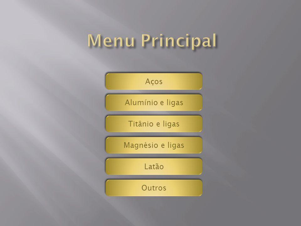 Menu Principal Aços Alumínio e ligas Titânio e ligas Magnésio e ligas