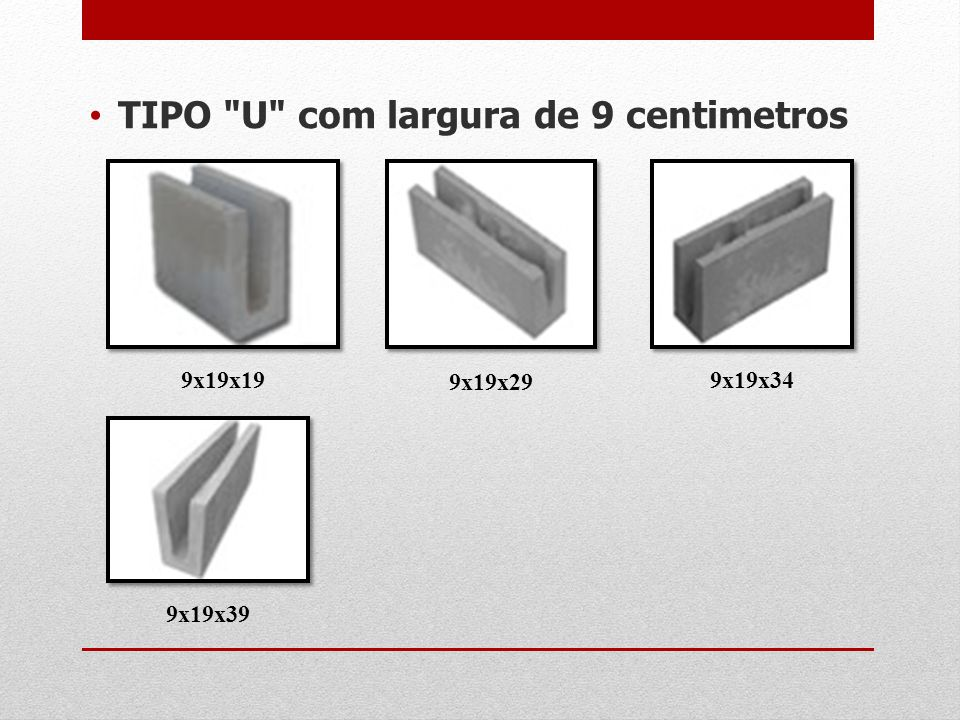 TIPO U com largura de 9 centimetros