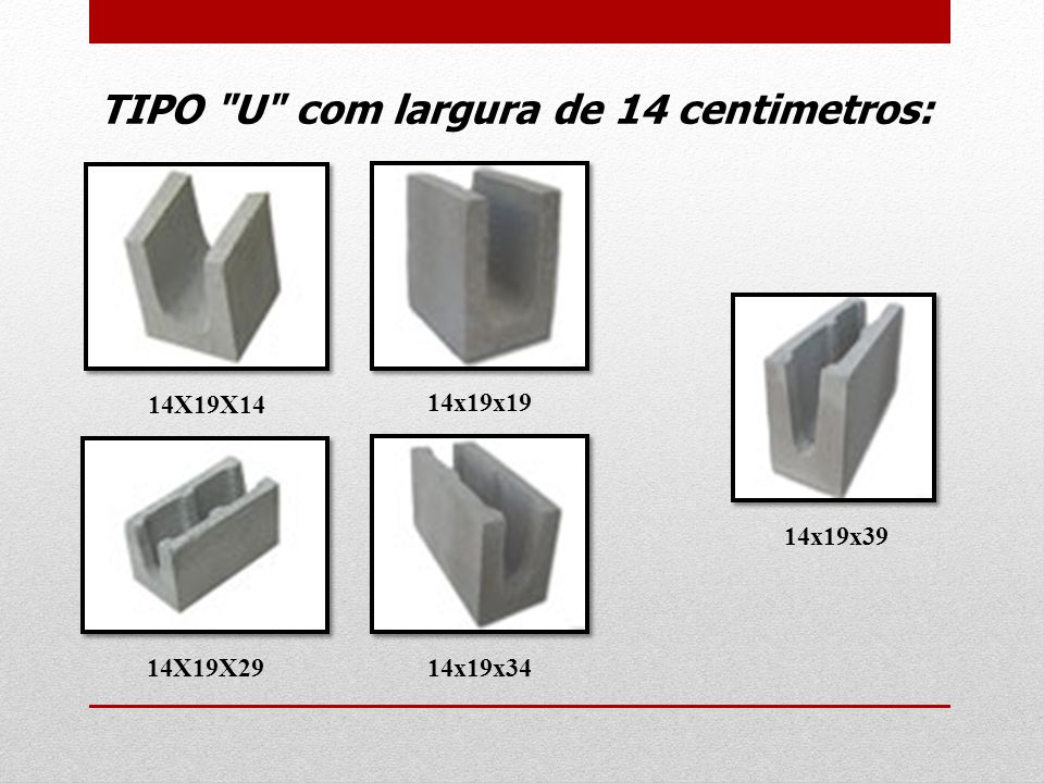 TIPO U com largura de 14 centimetros: