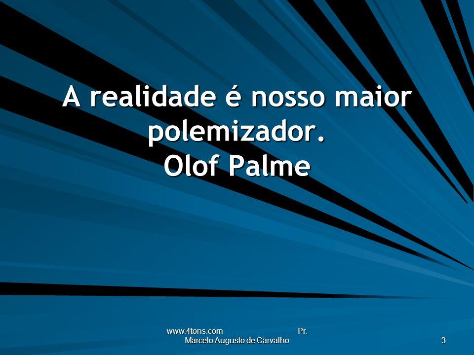 A realidade é nosso maior polemizador. Olof Palme