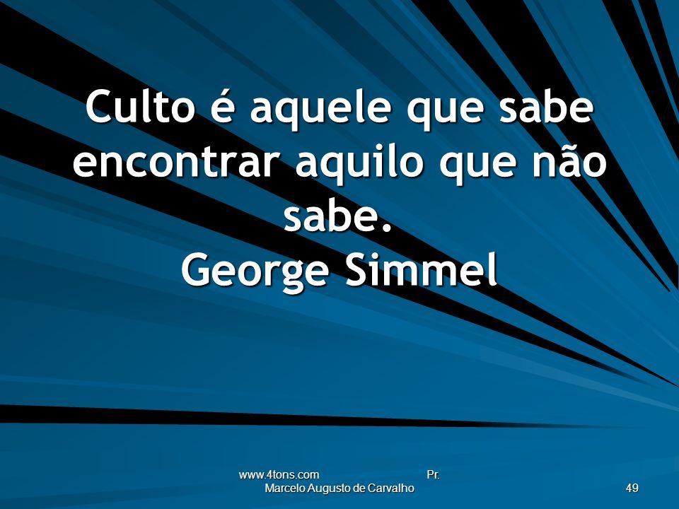 Culto é aquele que sabe encontrar aquilo que não sabe. George Simmel