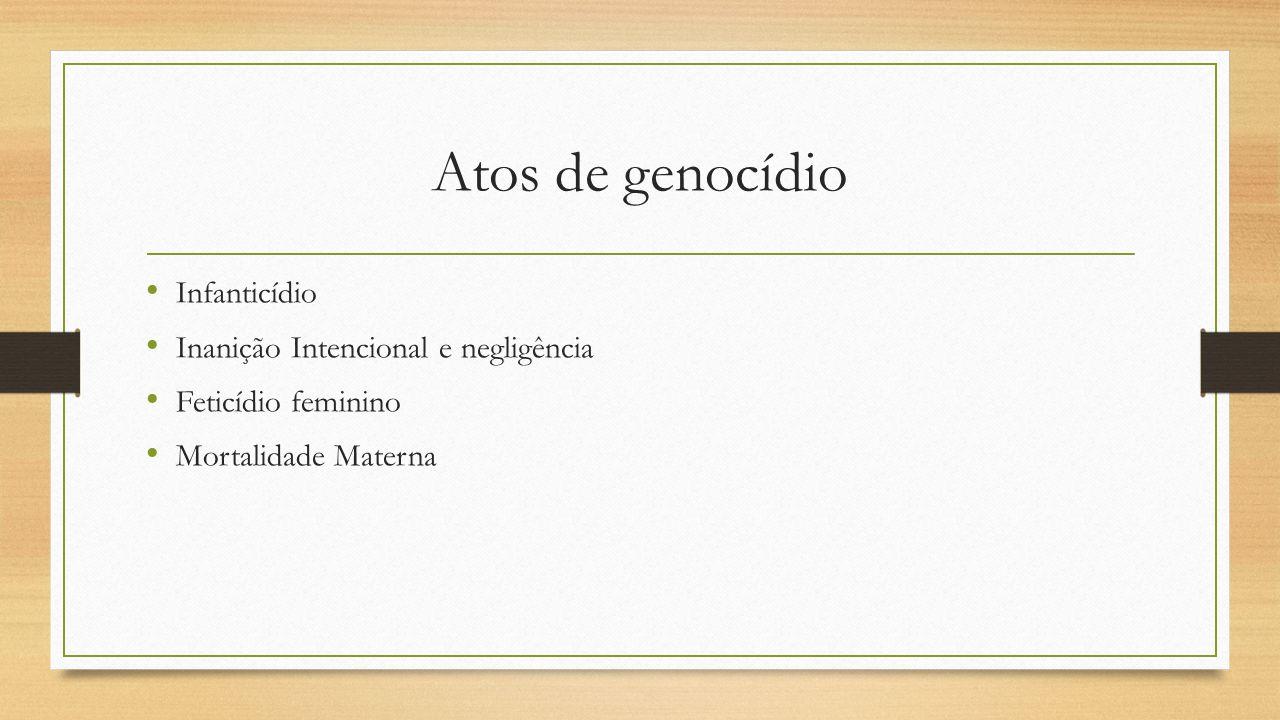 Atos de genocídio Infanticídio Inanição Intencional e negligência