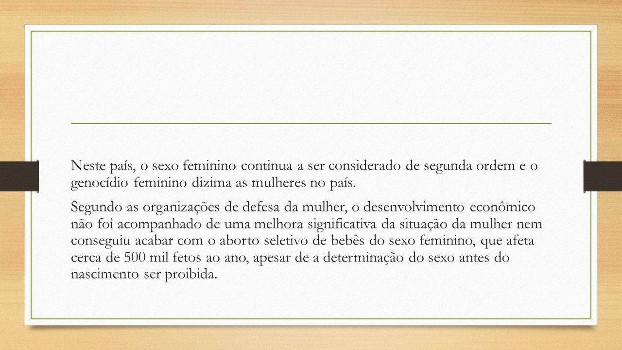 Neste país, o sexo feminino continua a ser considerado de segunda ordem e o genocídio feminino dizima as mulheres no país.