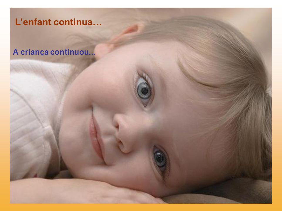 L'enfant continua… A criança continuou...