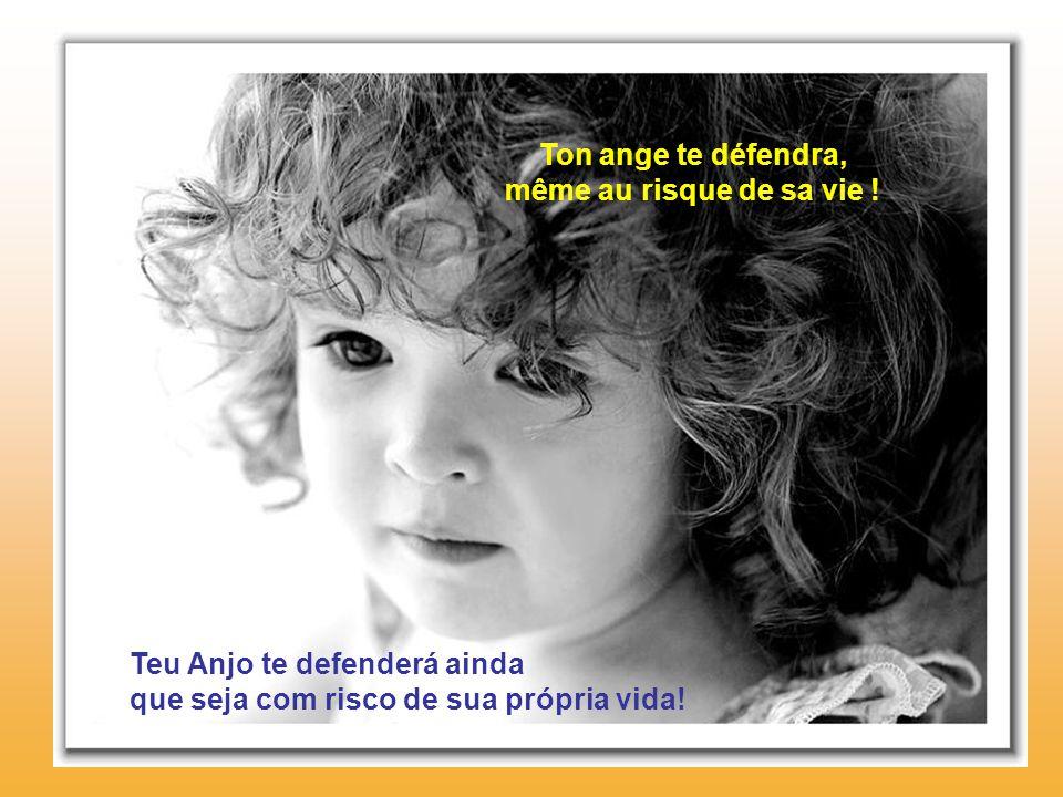 Ton ange te défendra, même au risque de sa vie . Teu Anjo te defenderá ainda.