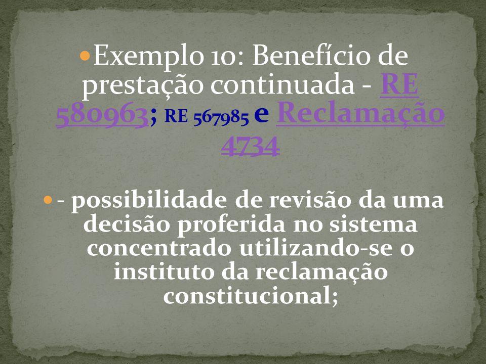 Exemplo 10: Benefício de prestação continuada - RE 580963; RE 567985 e Reclamação 4734