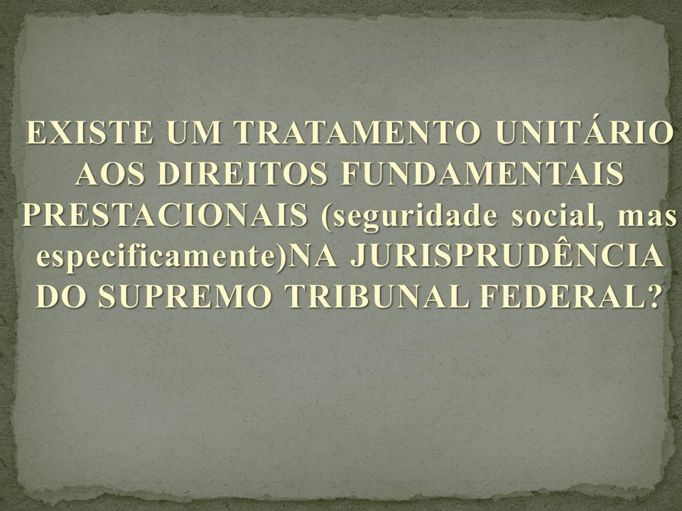 EXISTE UM TRATAMENTO UNITÁRIO AOS DIREITOS FUNDAMENTAIS PRESTACIONAIS (seguridade social, mas especificamente)NA JURISPRUDÊNCIA DO SUPREMO TRIBUNAL FEDERAL