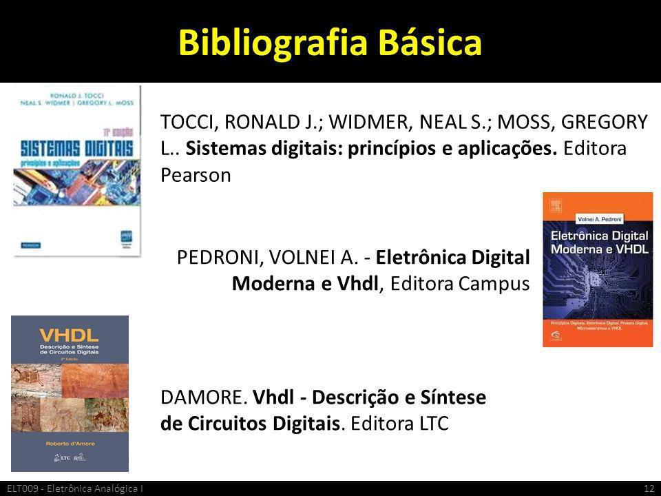 Bibliografia Básica TOCCI, RONALD J.; WIDMER, NEAL S.; MOSS, GREGORY L.. Sistemas digitais: princípios e aplicações. Editora Pearson.